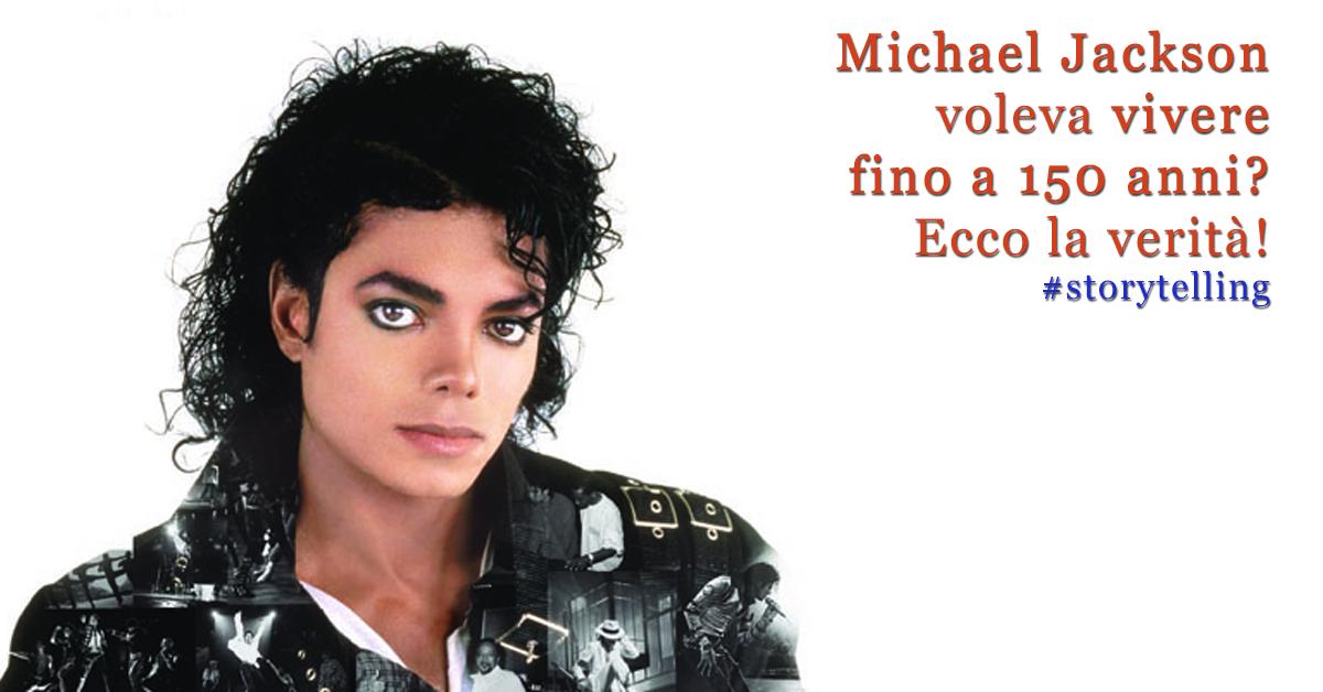 storytelling Michael Jackson voleva vivere fino a 150 anni