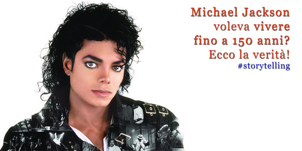storytelling Michael Jackson voleva vivere 150 anni